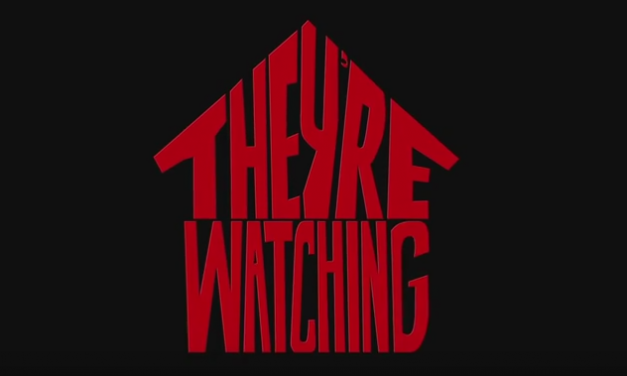 They're Watching – Official Trailer Out Now