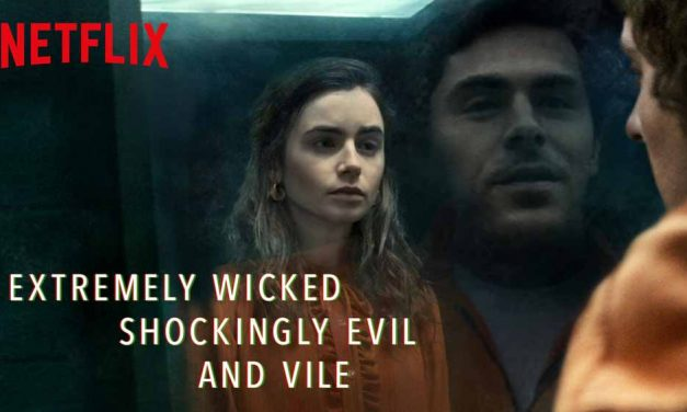 Extremely Wicked, Shockingly Evil and Vile (3/5) – Netflix Movie Review