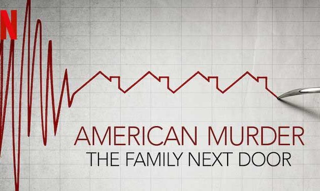 American Murder: The Family Next Door – Netflix Review (5/5)